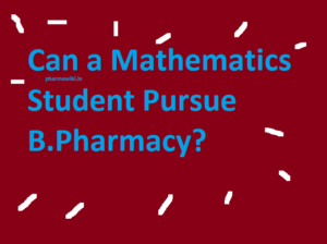 Can a Mathematics Student Pursue B.Pharmacy?
